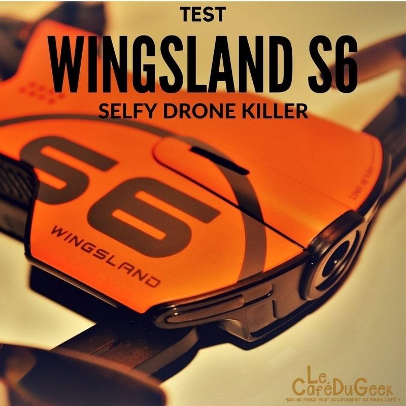 Photo de [TEST/EXCLU] Wingsland S6, Selfie drone flagship killer !