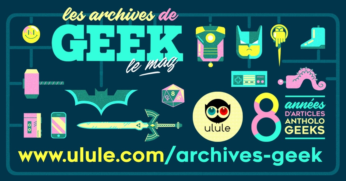 Photo de GEEK le Mag présente ses Archives : Best-of de 8 années d'articles anthologeeks !