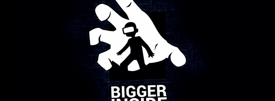 Bigger Inside Réalité Virtuelle