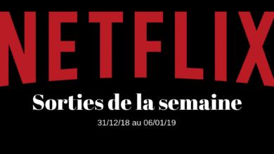Photo of Les nouveautés Netflix de la semaine (sorties du 31/12/08 au 06/01/2019)