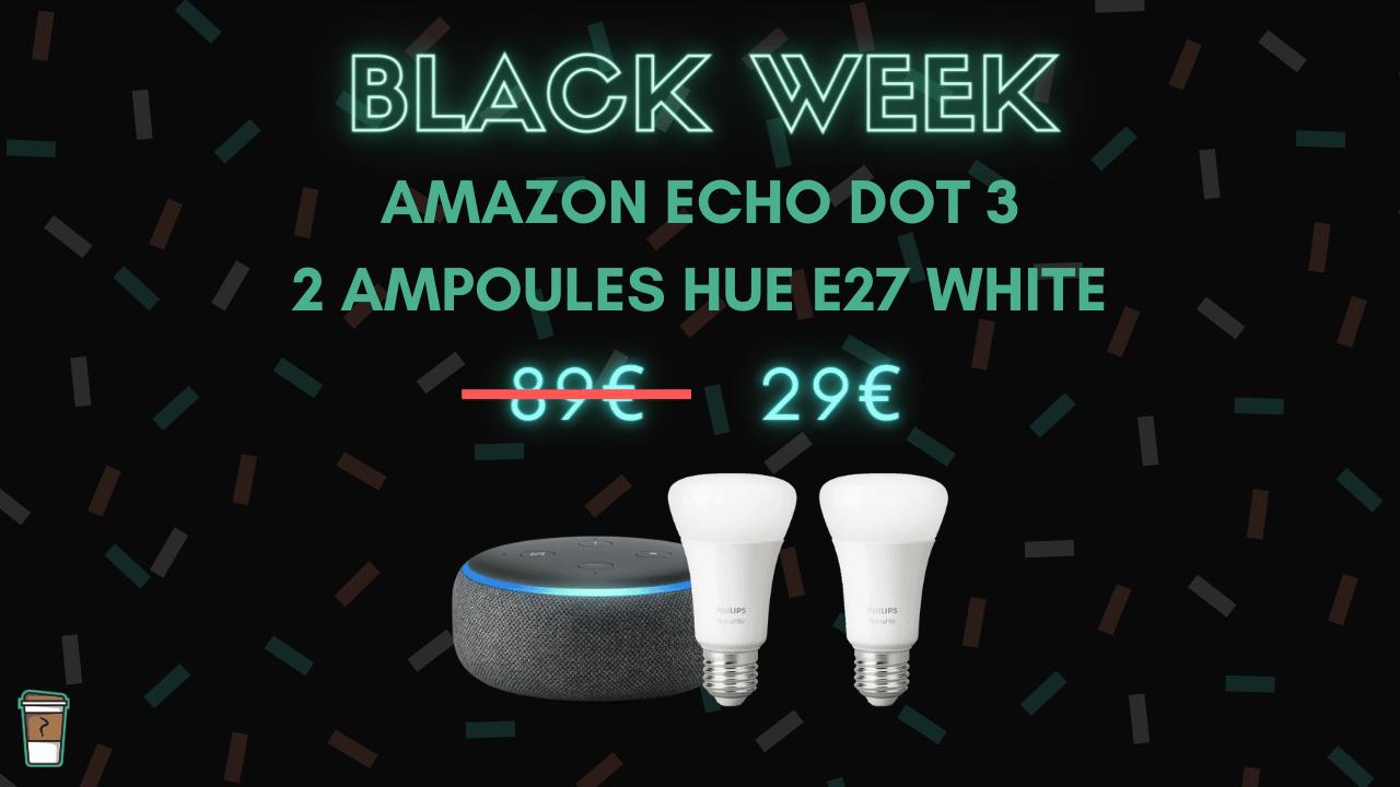 Echo dot 3 philips hue e27 white bon plan black week.